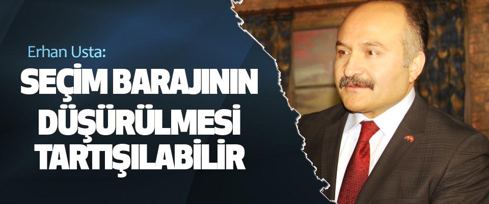Erhan Usta: Seçim Barajının Düşürülmesi Tartışılabilir