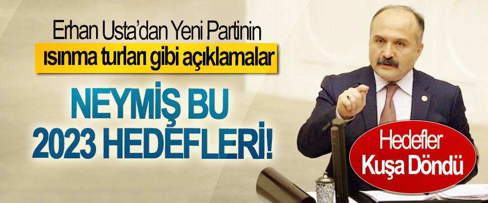 Erhan Usta'dan Yeni Partinin ısınma turları gibi açıklamalar