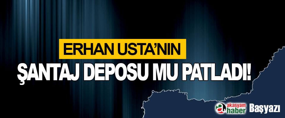 Erhan Usta'nın Şantaj Deposu Mu Patladı!