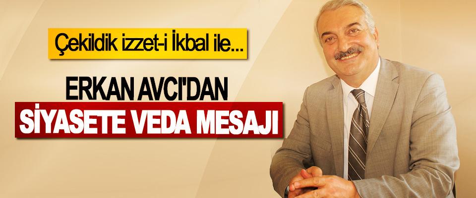 Erkan Avcı'dan Siyasete Veda Mesajı