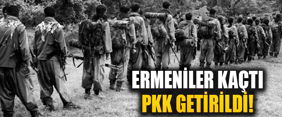 Ermeniler Kaçtı, PKK Getirildi!
