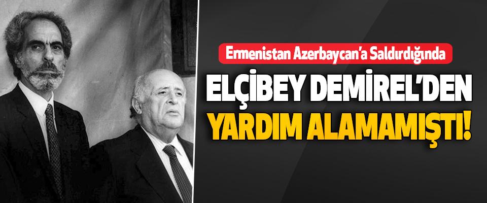 Ermenistan Azerbaycan'a Saldırdığında Elçibey Demirel'den Yardım Alamamıştı!