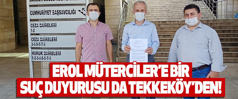 Erol Müterciler'e Bir Suç Duyurusu da Tekkeköy'den!