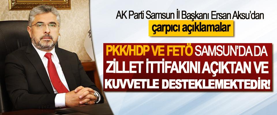 Ersan Aksu; PKK/HDP Ve FETÖ Samsun'da da Zillet İttifakını Açıktan Ve Kuvvetle Desteklemektedir!