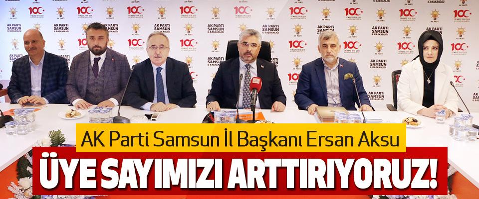Ersan Aksu: Üye Sayımızı Arttırıyoruz!
