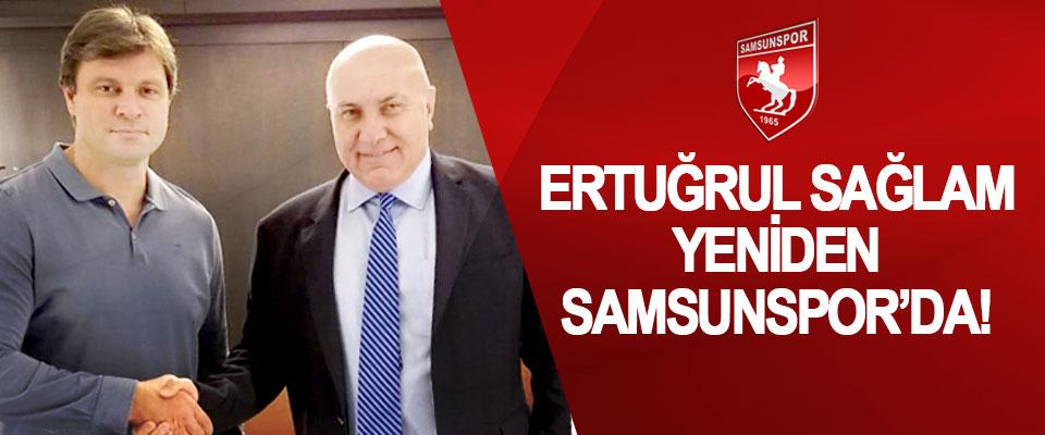 Ertuğrul Sağlam yeniden Samsunspor'da!