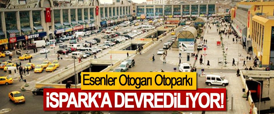 Esenler Otogarı Otoparkı İSPARK'a devrediliyor!