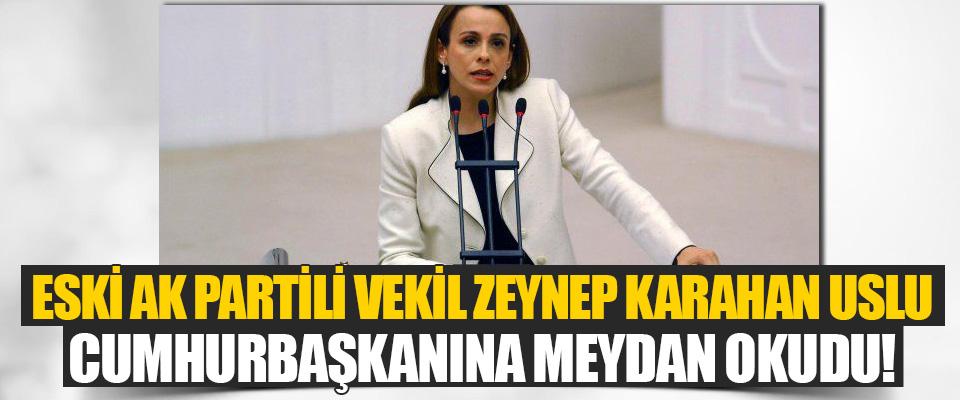 Eski Ak Partili Vekil Zeynep Karahan Uslu Cumhurbaşkanına Meydan Okudu!