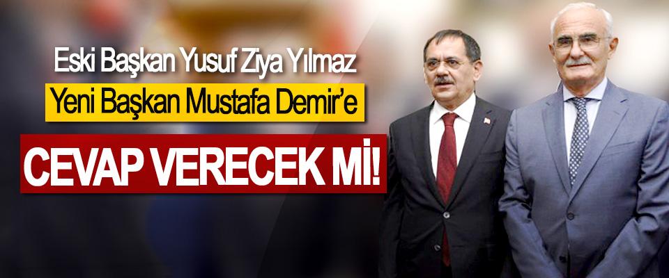 Eski Başkan Yusuf Ziya Yılmaz, Yeni Başkan Mustafa Demir'e Cevap verecek mi!
