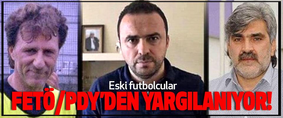 Eski futbolcular Fetö/Pdy'den Yargılanıyor!