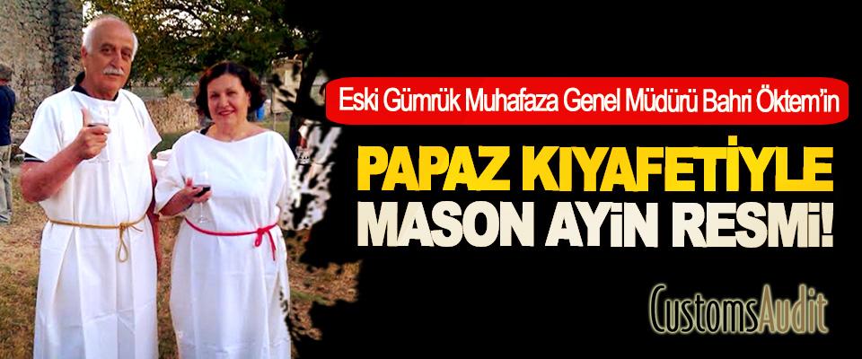 Eski Gümrük Muhafaza Genel Müdürü Bahri Öktem'in Papaz kıyafetiyle mason ayin resmi!