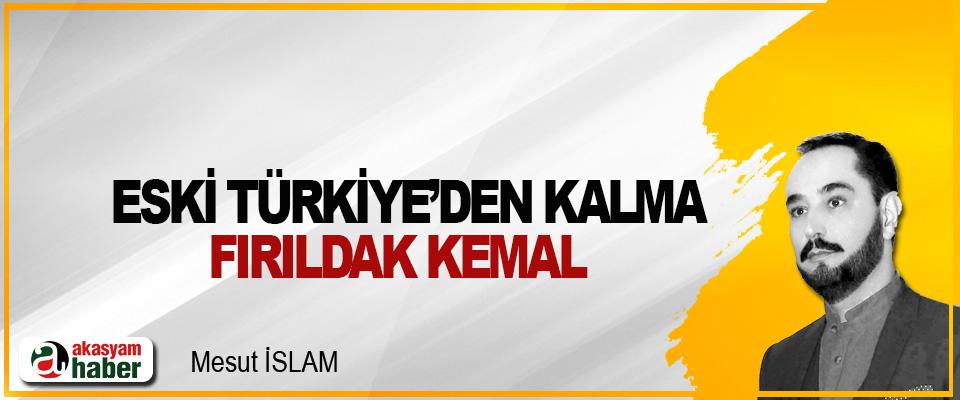 Eski Türkiye'den Kalma Fırıldak Kemal