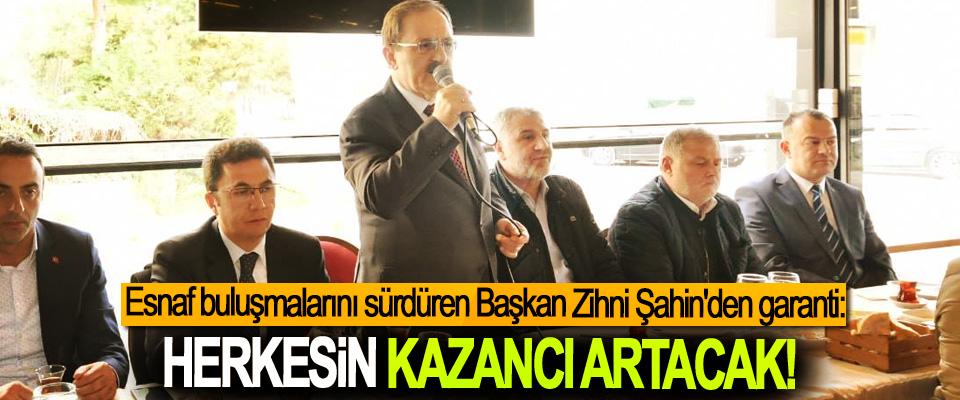 Esnaf buluşmalarını sürdüren Başkan Zihni Şahin'den garanti: Herkesin kazancı artacak!