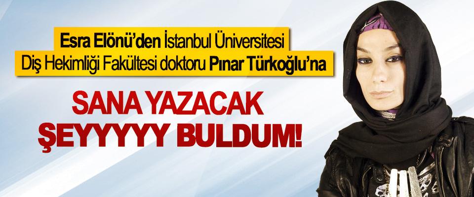Esra Elönü'den İstanbul Üniversitesi Diş Hekimliği Fakültesi doktoru Pınar Türkoğlu'na; Sana yazacak şeyyyyy buldum!