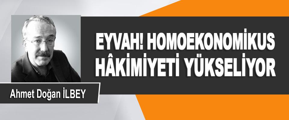 Eyvah! Homoekonomikus Hâkimiyeti Yükseliyor