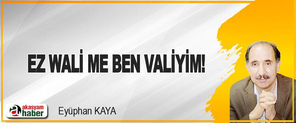 Ez Wali Me Ben Valiyim!