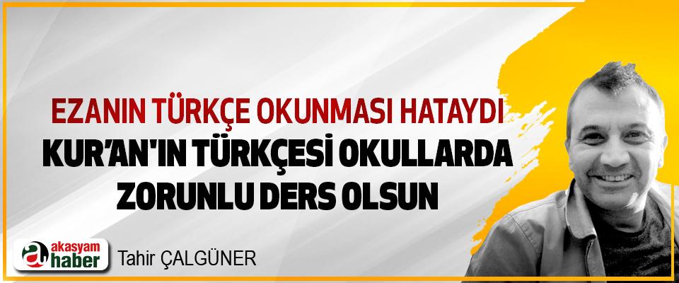 Ezanın Türkçe okunması hataydı, Kur'an'ın Türkçesi okullarda zorunlu ders olsun