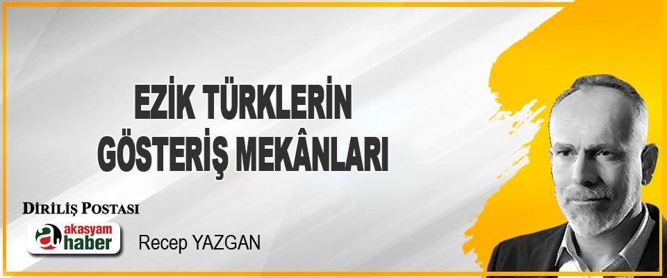 Ezik Türklerin Gösteriş Mekânları