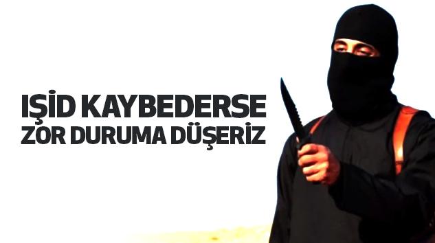 IŞİD Kaybederse Zor Duruma Düşeriz...