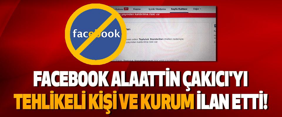 Facebook Alaattin Çakıcı'yı Tehlikeli Kişi ve Kurum İlan Etti!