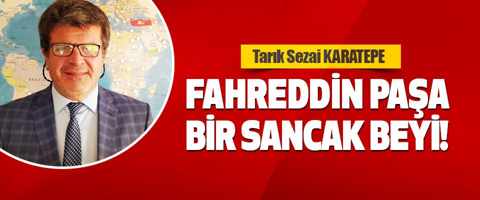 Fahreddin Paşa, Bir Sancak Beyi!