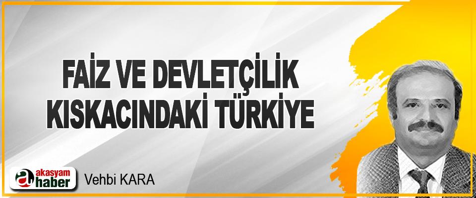 Faiz Ve Devletçilik Kıskacındaki Türkiye Ekonomisi