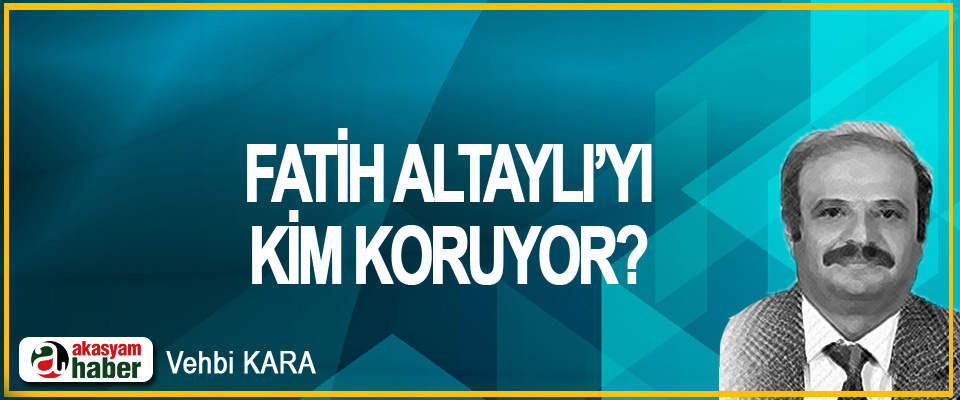 Fatih Altaylı'yı kim koruyor?