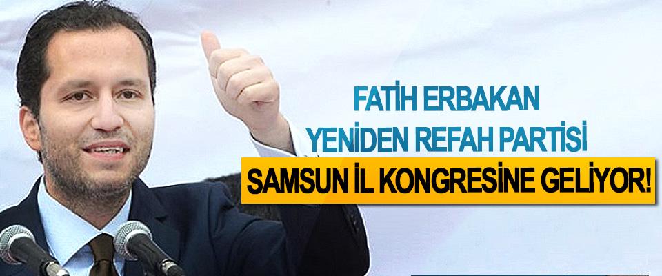 Fatih Erbakan Yeniden Refah Partisi Samsun İl Kongresine Geliyor!