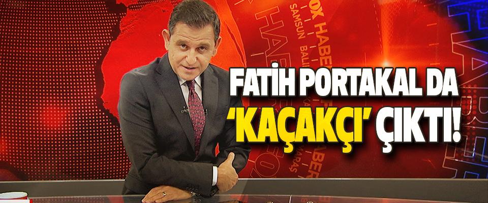 Fatih Portakal da 'Kaçakçı' Çıktı!
