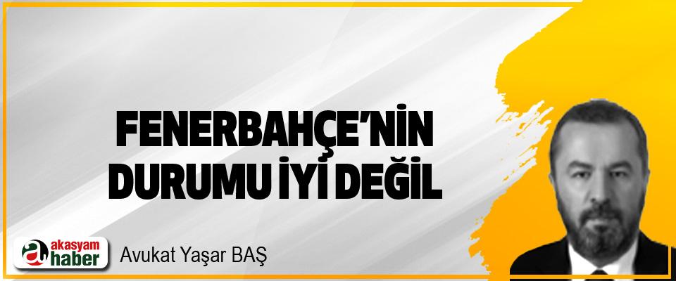 Fenerbahçe'nin durumu iyi değil