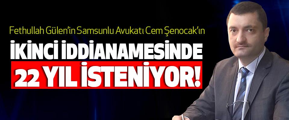 Fethullah Gülen'in Samsunlu Avukatı Cem Şenocak'ın İkinci iddianamesinde 22 yıl isteniyor!