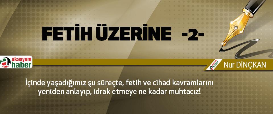 Fetih Üzerine  -2-