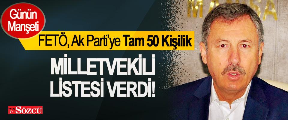 FETÖ, Ak Parti'ye Tam 50 Kişilik Milletvekili Listesi Verdi!