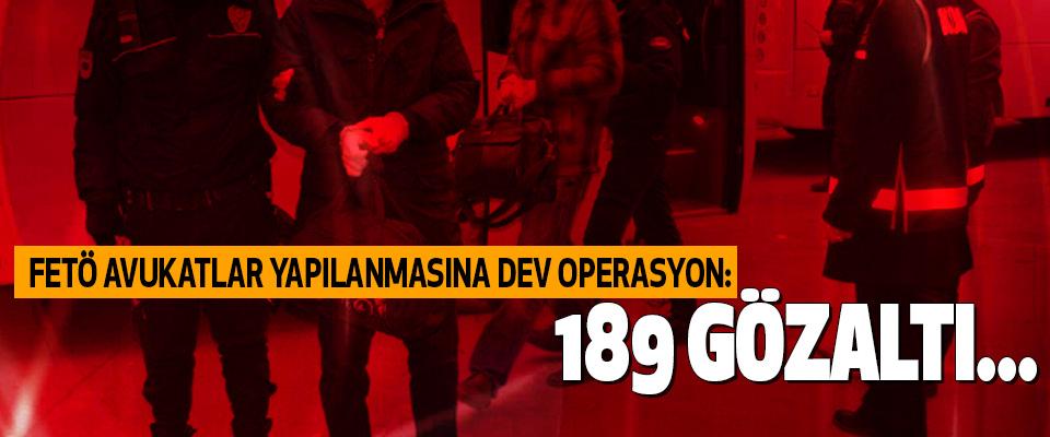 Fetö avukatlar yapılanmasına dev operasyon: 189 gözaltı...