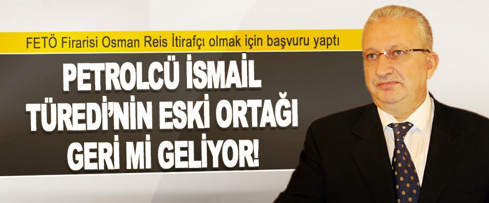 FETÖ Firarisi Osman Reis İtirafçı olmak için başvuru yaptı
