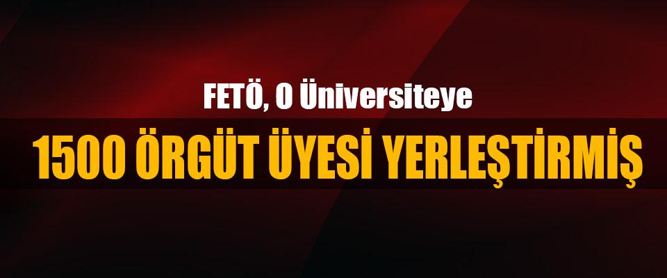 Fetö, O Üniversiteye 1500 Örgüt Üyesini Yerleştirmiş