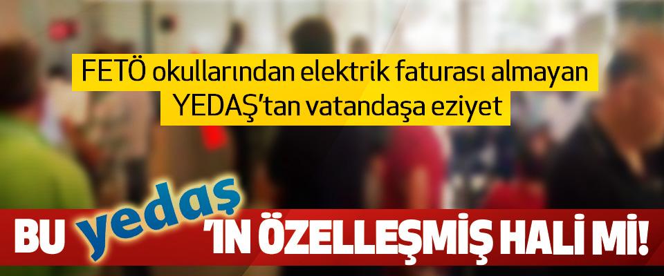 FETÖ okullarından elektrik faturası almayan YEDAŞ'tan vatandaşa eziyet