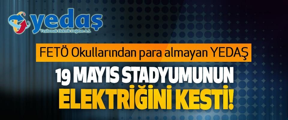 FETÖ Okullarından para almayan YEDAŞ 19 Mayıs Stadyumunun Elektriğini Kesti!