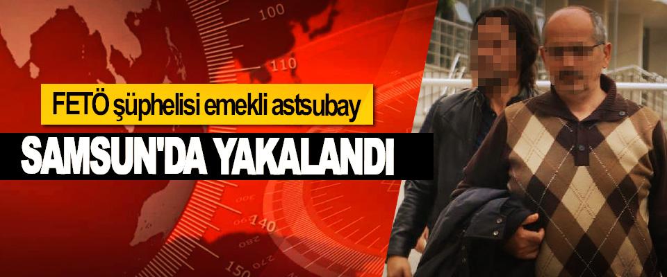 FETÖ şüphelisi emekli astsubay, Samsun'da Yakalandı