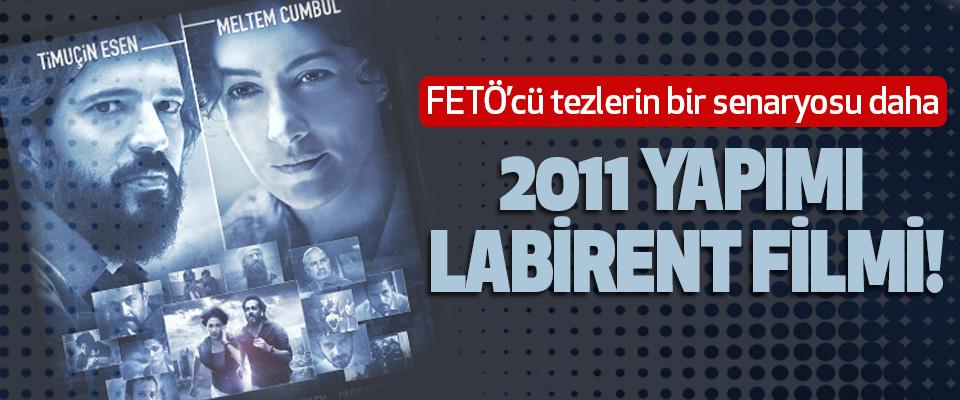 FETÖ'cü tezlerin bir senaryosu daha 2011 Yapımı Labirent Filmi!