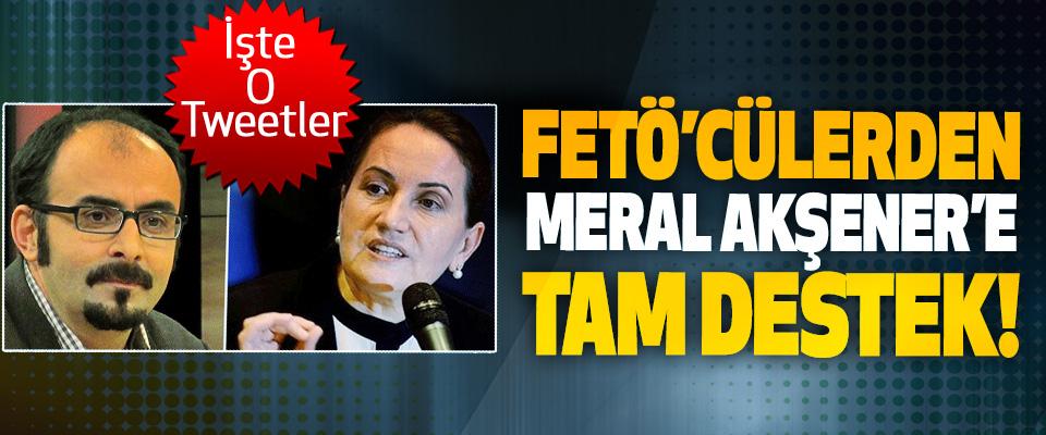 FETÖ'cülerden Meral Akşener'e Tam Destek!
