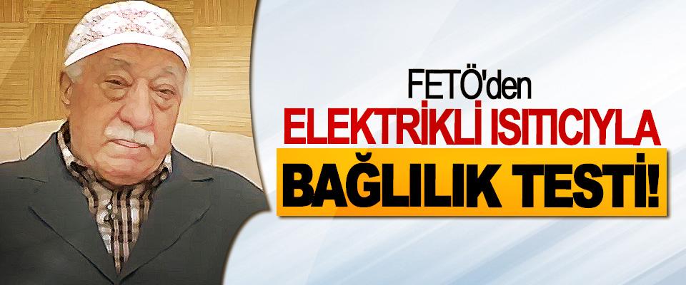 FETÖ'den Elektrikli Isıtıcıyla Bağlılık Testi!
