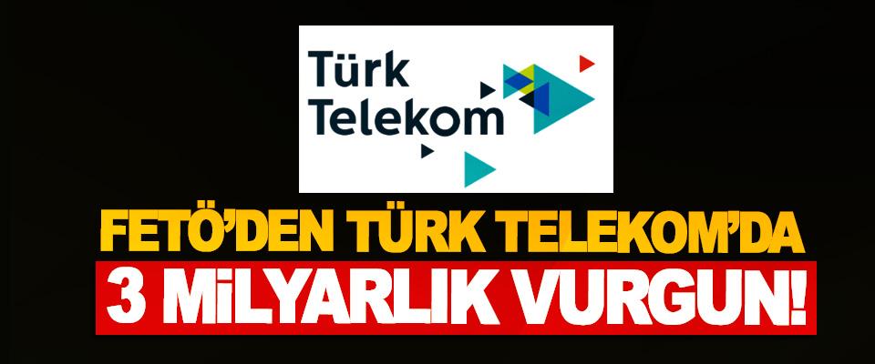FETÖ'den Türk Telekom'da 3 Milyarlık Vurgun!