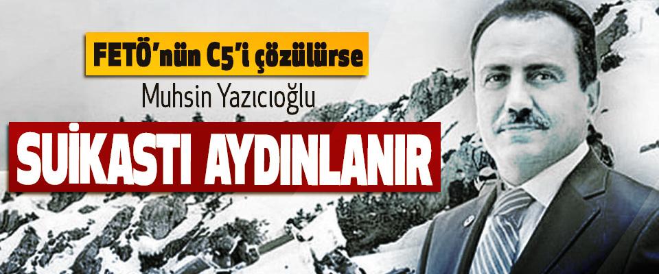 FETÖ'nün C5'i çözülürse Muhsin Yazıcıoğlu Suikastı Aydınlanır
