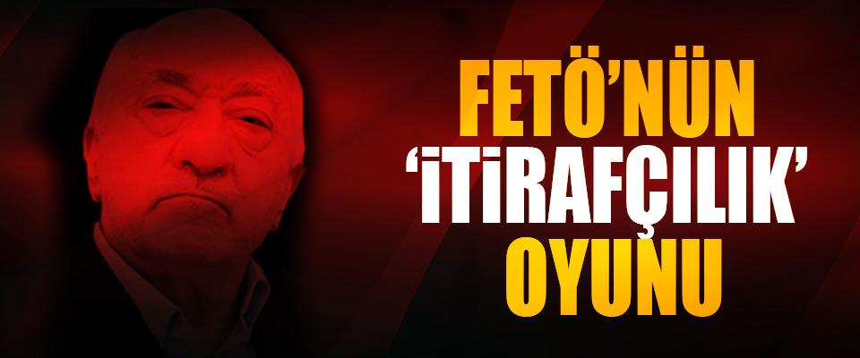 FETÖ'nün 'İtirafçılık' Oyunu