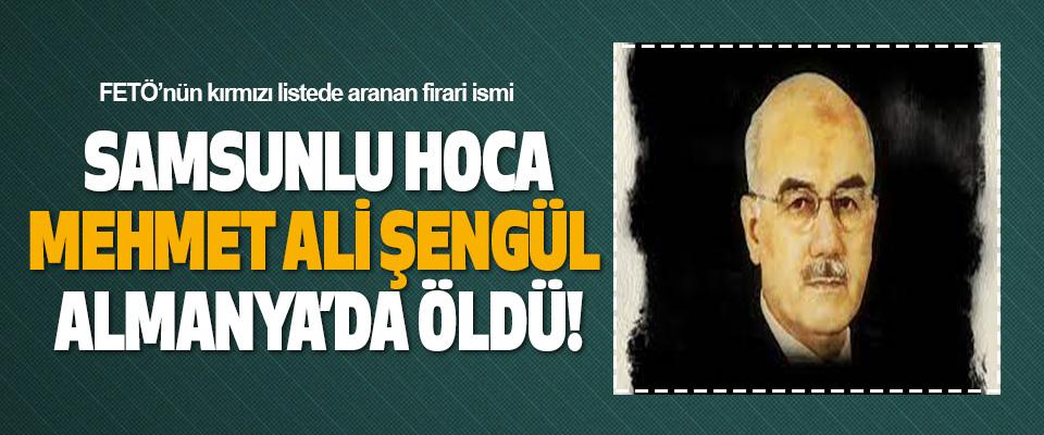 FETÖ'nün kırmızı listede aranan firari ismi  Samsunlu Hoca Mehmet Ali Şengül Almanya'da Öldü!