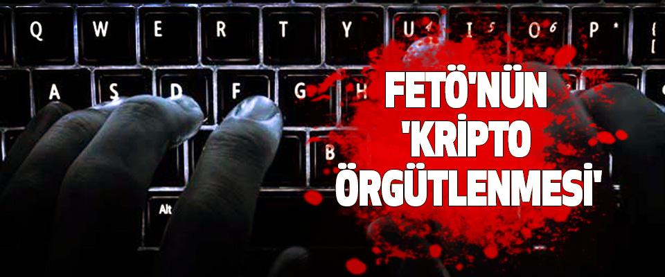 Fetö'nün 'kripto örgütlenmesi'