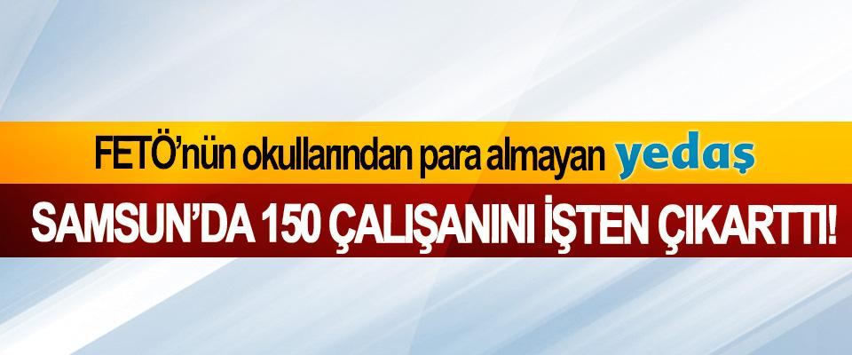 FETÖ'nün okullarından para almayan Yedaş Samsun'da 150 çalışanını işten çıkarttı!
