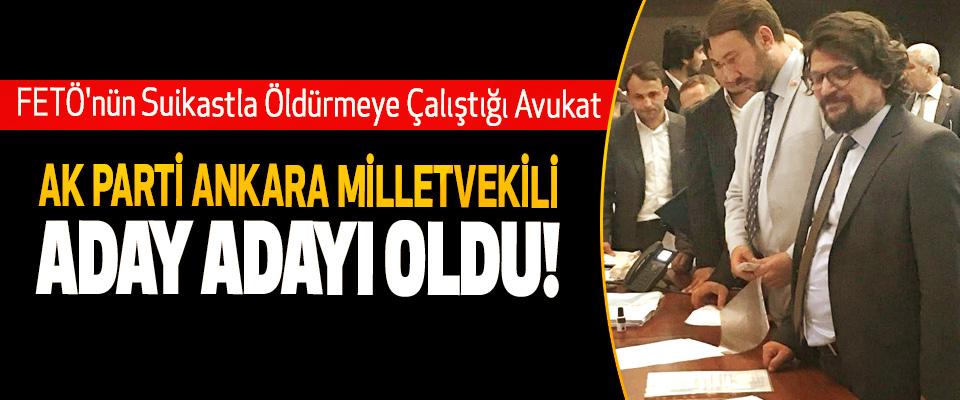 FETÖ'nün Suikastla Öldürmeye Çalıştığı Avukat Ak Parti Ankara milletvekili aday adayı oldu!