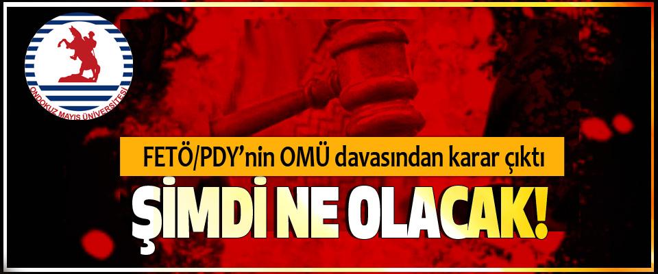 FETÖ/PDY'nin OMÜ davasından karar çıktı